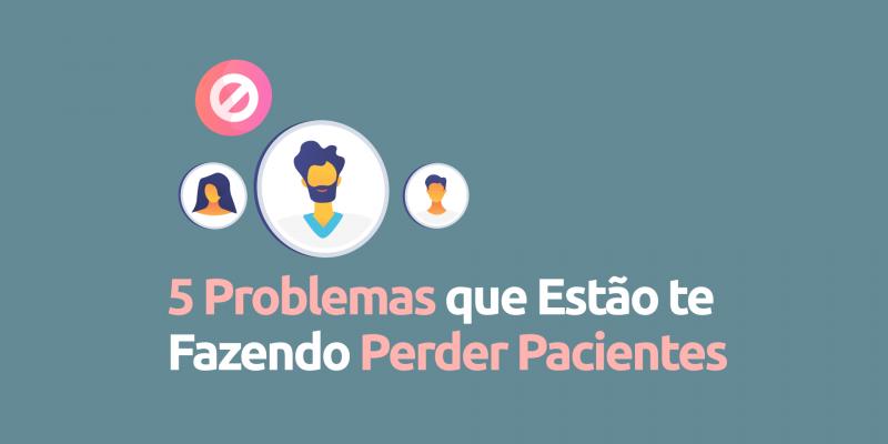 5-problemas-que-estao-fazendo-perder-pacientes