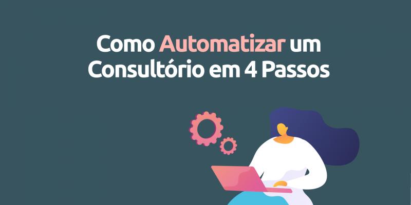 Como Realmente Automatizar um Consultório em 4 Passos