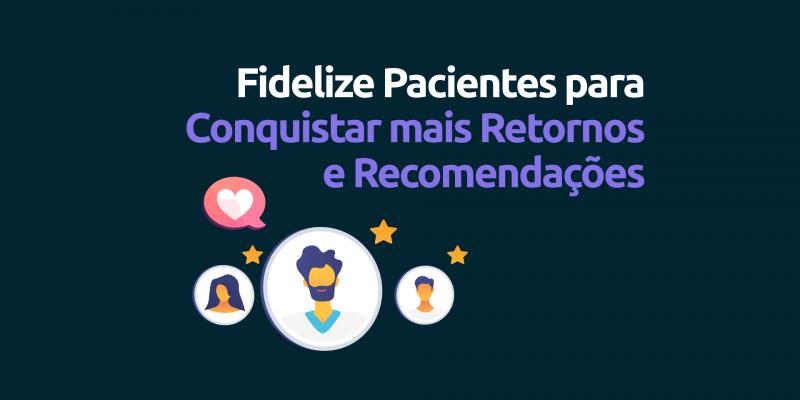 Como-fidelizar-pacientes-retornos-e-recomendaçoes