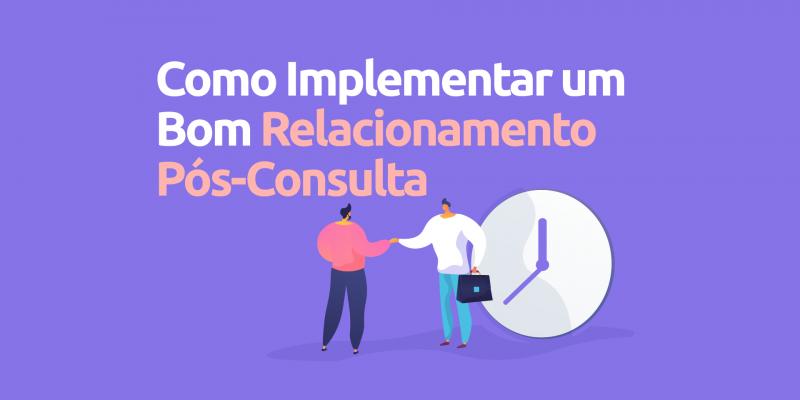 Como-implementar-bom-relacionamento-pos-consulta