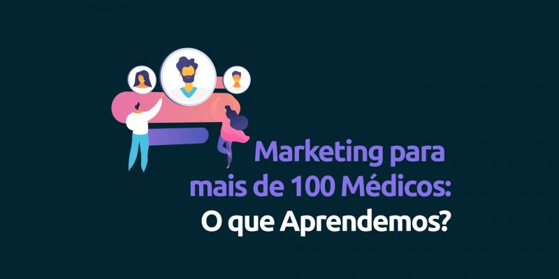 O-que-Aprendemos-Fazendo-Marketing-para-mais-de-100-Médicos