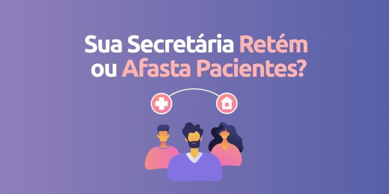 Sua-secretaria-retem-ou-afasta-pacientes