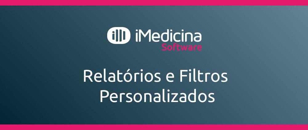 relatorios e filtros personalizados imedicina